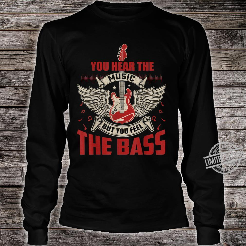 You Can Hear The Music But You Feel the Bass Guitar Shirt long sleeved