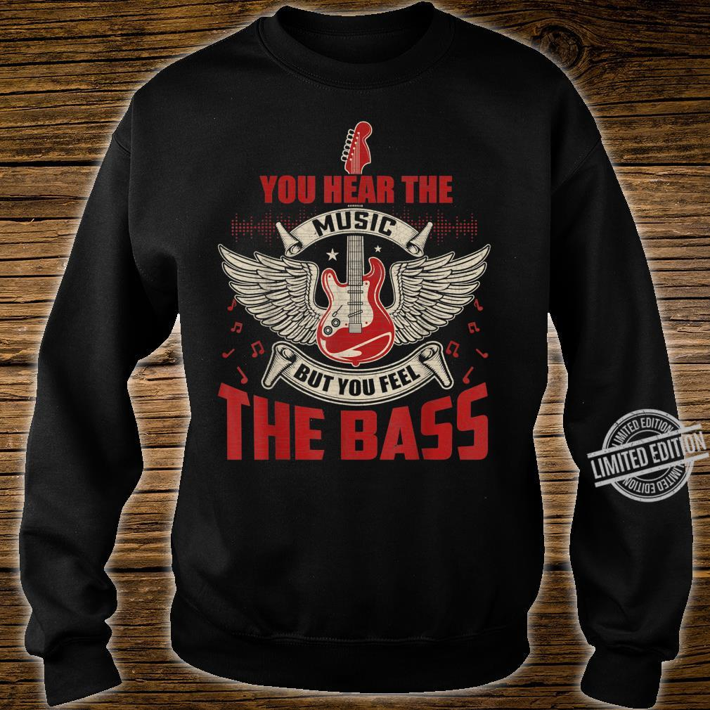 You Can Hear The Music But You Feel the Bass Guitar Shirt sweater