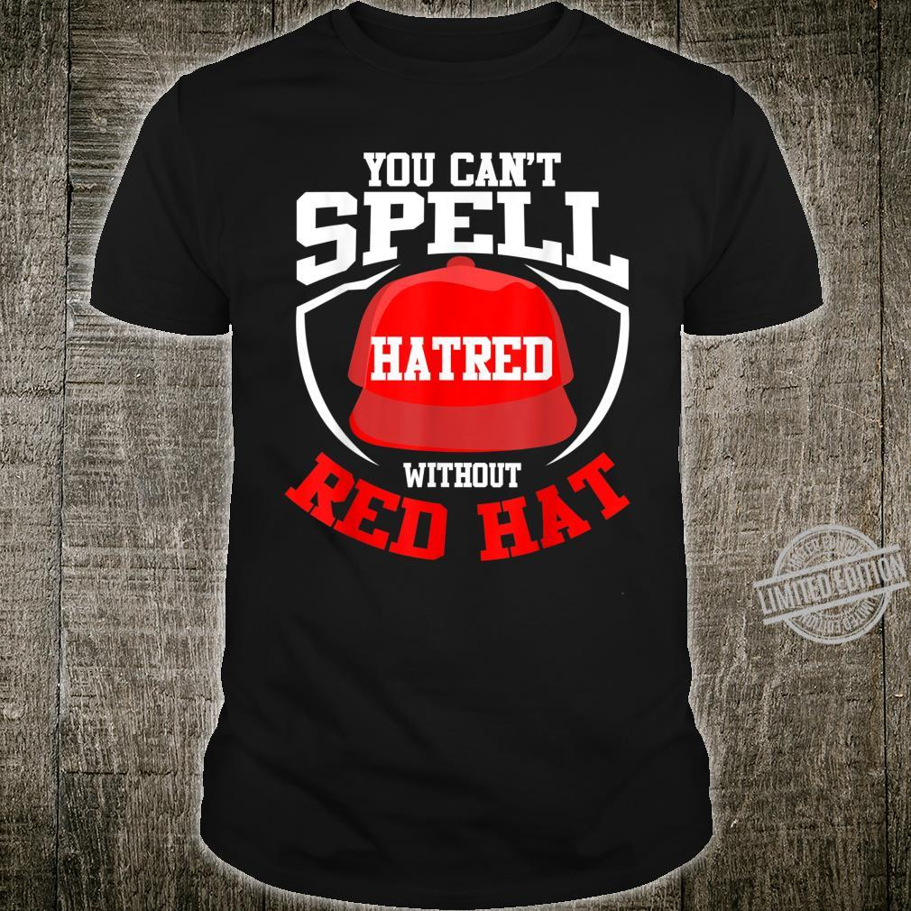 You Can't Spell Hatred Without a Red Hat Design Shirt