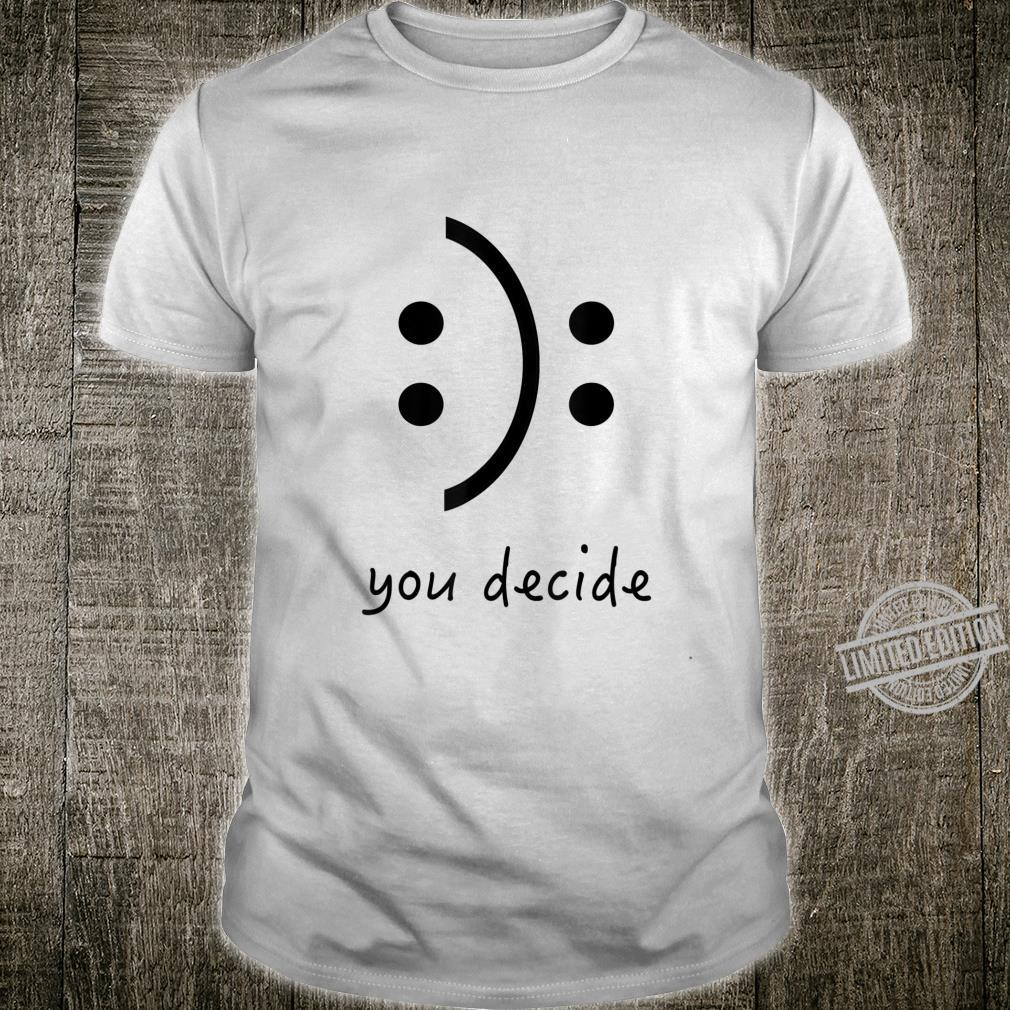You decide make me happy or not Shirt