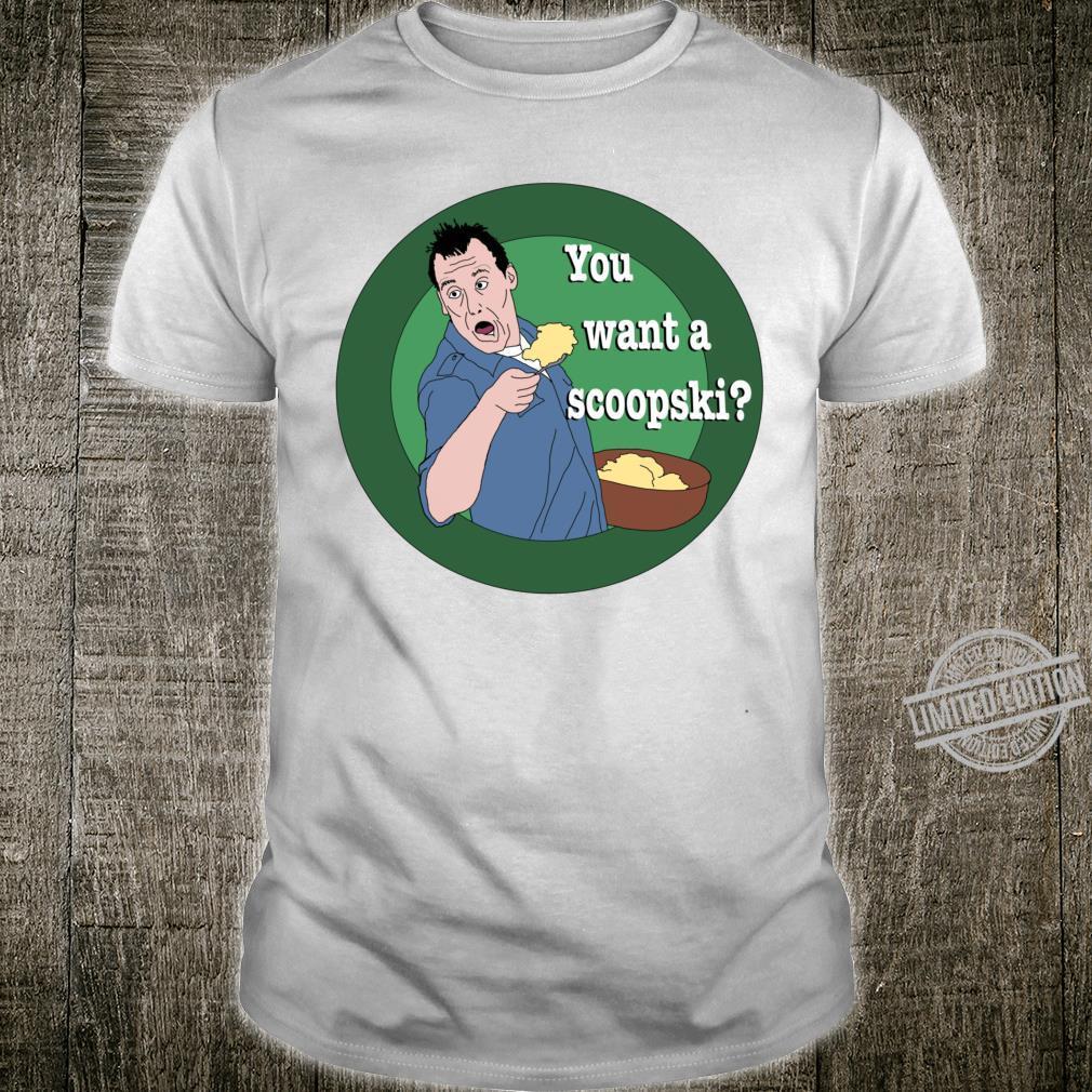 You want a Scoopski Scoopski Potatoes Shirt