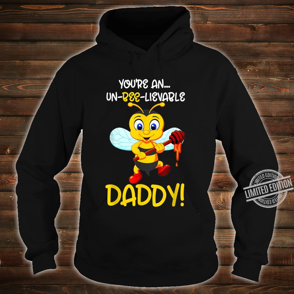 You're An UnBEElievable daddy Bees Shirt hoodie